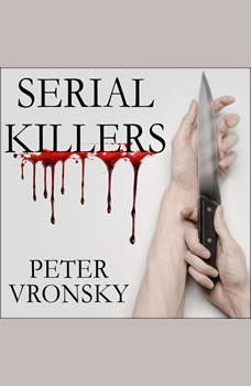 Serial Killers: The Method and Madness of Monsters The Method and Madness of Monsters, Peter Vronsky