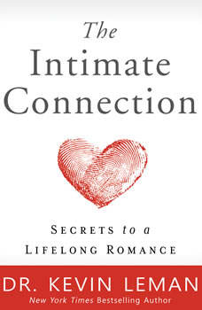 The Intimate Connection: Secrets to a Lifelong Romance, Dr. Kevin Leman