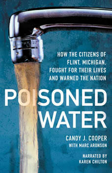 Poisoned Water: How the Citizens of Flint, Michigan, Fought for Their Lives and Warned a Nation, Candy J. Cooper