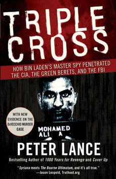 Triple Cross: How Bin Laden's Master Spy Penetrated the CIA, the Green Berets, and the FBI, Peter Lance