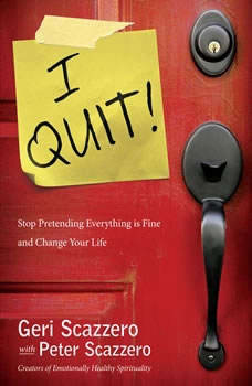 I Quit!: Stop Pretending Everything Is Fine and Change Your Life, Geri Scazzero