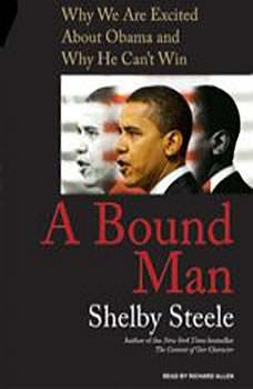A Bound Man: Why We Are Excited About Obama and Why He Can't Win, Shelby Steele
