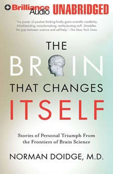 The Brain That Changes Itself: Stories of Personal Triumph from the Frontiers of Brain Science, Norman Doidge, M.D.