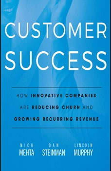 Customer Success: How Innovative Companies Are Reducing Churn and Growing Recurring Revenue, Nick Mehta