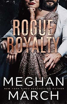 Rogue Royalty: An Anti-Heroes Collection Novel, Meghan  March