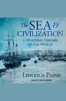 The Sea and Civilization: A Maritime History of the World, Lincoln Paine