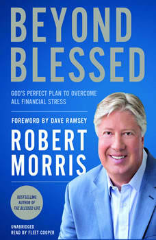 Beyond Blessed: God's Perfect Plan to Overcome All Financial Stress, Robert Morris