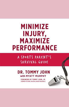 Minimize Injury, Maximize Performance: A Sports Parent's Survival Guide, Dr. Tommy John
