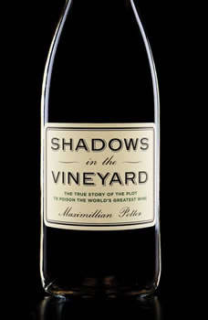 Shadows in the Vineyard: The True Story of the Plot to Poison the World's Greatest Wine The True Story of the Plot to Poison the World's Greatest Wine, Maximillian Potter