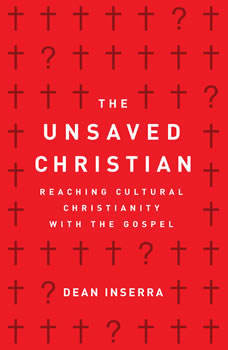 The Unsaved Christian: Reaching Cultural Christians with the Gospel, Dean Inserra