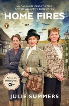 Home Fires: The Story of the Women's Institute in the Second World War, Julie Summers