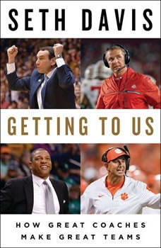 Getting to Us: How Great Coaches Make Great Teams, Seth Davis