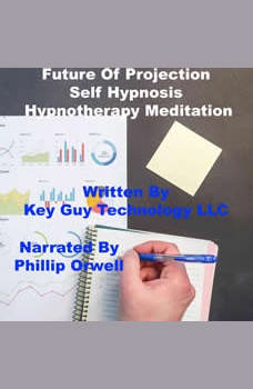 Future Projection Self Hypnosis Hypnotherapy Meditation, Key Guy Technology LLC
