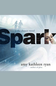 Spark: Book Two of the Sky Chasers, Amy Kathleen Ryan