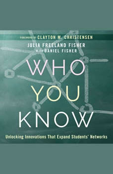 Who You Know: Unlocking Innovations That Expand Students' Networks, Daniel Fisher