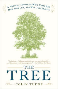 The Tree: A Natural History of What Trees Are, How They Live, and Why They Matter, Colin Tudge