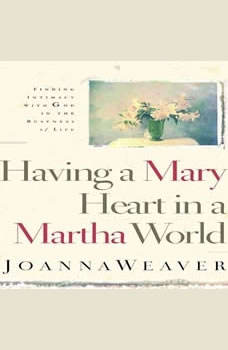 Having A Mary Heart In A Martha World, Joanna Weaver