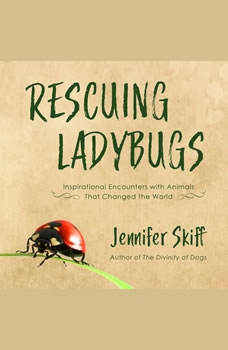 Rescuing Ladybugs: Inspirational Encounters with Animals That Changed the World, Jennifer Skiff