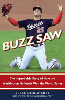 Buzz Saw: The Improbable Story of How the Washington Nationals Won the World Series, Jesse Dougherty