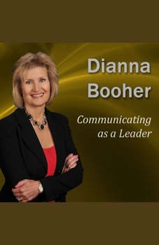 Communicating as a Leader: Communicate with Confidence Series, Dianna Booher CPAE