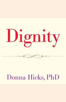 Dignity: Its Essential Role in Resolving Conflict, PhD Hicks