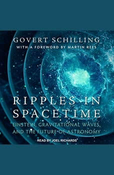 Ripples in Spacetime: Einstein, Gravitational Waves, and the Future of Astronomy, Govert Schilling