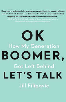 Ok Boomer, Let's Talk: How My Generation Got Left Behind, Jill Filipovic