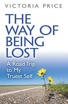 Way of Being Lost, The: A Road Trip to My Truest Self, Victoria Price
