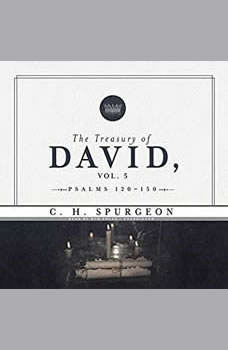 The Treasury of David, Vol. 5: Psalms 120-150, C. H. Spurgeon