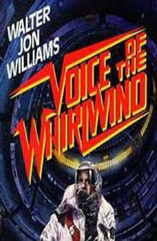 Voice of the Whilwind, Walter Jon Williams