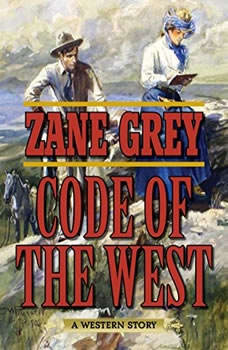 Code of the West: A Western Story A Western Story, Zane Grey