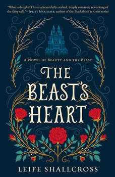 The Beast's Heart: A Novel of Beauty and the Beast A Novel of Beauty and the Beast, Leife Shallcross