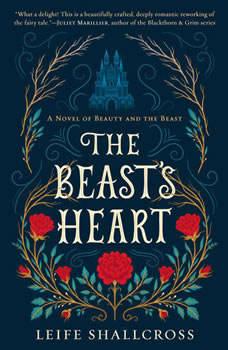 The Beast's Heart: A Novel of Beauty and the Beast, Leife Shallcross