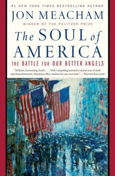 The Soul of America: The Battle for Our Better Angels The Battle for Our Better Angels, Jon Meacham