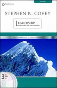 Stephen R. Covey on Leadership: Great Leaders, Great Team, Great Results Great Leaders, Great Team, Great Results, Stephen R. Covey