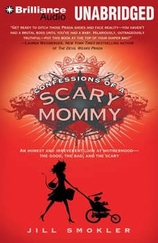 Confessions of a Scary Mommy: An Honest and Irreverent Look at Motherhood - The Good, The Bad, and the Scary, Jill Smokler