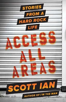 Access All Areas: Stories from a Hard Rock Life, Scott Ian