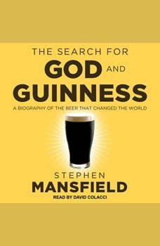 The Search for God and Guinness: A Biography of the Beer that Changed the World, Stephen Mansfield