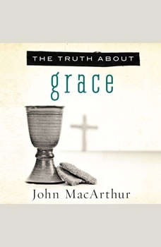 The Truth About Grace, John MacArthur