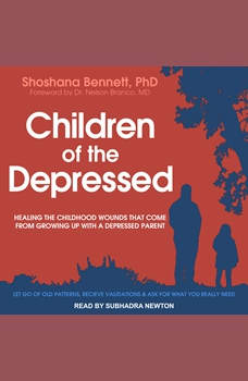 Children of the Depressed: Healing the Childhood Wounds That Come from Growing Up with a Depressed Parent, PhD Bennett