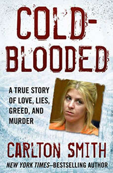 Cold-Blooded: A True Story of Love, Lies, Greed, and Murder A True Story of Love, Lies, Greed, and Murder, Carlton Smith