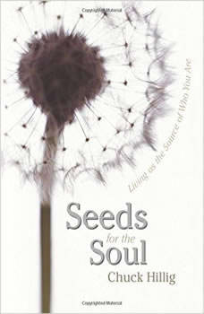 Seeds for the Soul: Living as the Source of Who You Are, Chuck Hillig