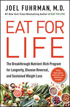Eat for Life: The Breakthrough Nutrient-Rich Program for Longevity, Disease Reversal, and Sustained Weight Loss, Joel Fuhrman