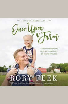 Once Upon a Farm: Lessons on Growing Love, Life, and Hope on a New Frontier, Rory Feek