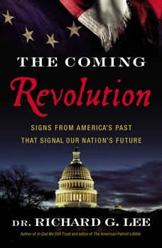 The Coming Revolution: Signs from America's Past That Signal Our Nation's Future, Richard Lee