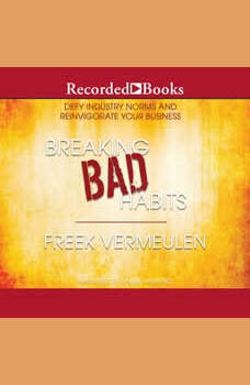 Breaking Bad Habits: Defy Industry Norms and Reinvigorate Your Business, Freek Vermeulen