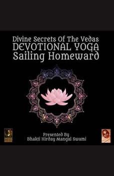 Divine Secrets Of The Vedas Devotional Yoga - Sailing Homeward, Bhakti Hirday Mangal Swami