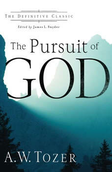 The Pursuit of God (The Definitive Classic), A.W. Tozer