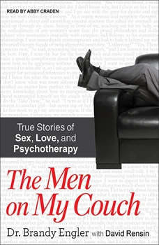 The Men on My Couch: True Stories of Sex, Love, and Psychotherapy, Dr. Brandy Engler