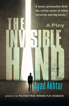 The Invisible Hand, Ayad Akhtar